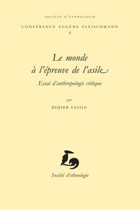 Didier Fassin - Le monde à l'épreuve de l'asile - Essai d'anthropologie critique.