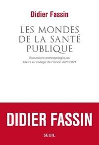 Didier Fassin - Les Mondes de la santé publique - Excursions anthropologiques. Cours au Collège de France 2020-2021.