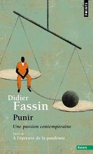 Didier Fassin - Punir - Une passion contemporaine. Suivi de Le moment punitif à l'épreuve de la pandémie.