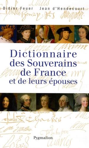 Didier Feuer et Jean d' Hendecourt - Dictionnaire des souverains de France et de leurs épouses.