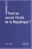 Didier Fischer - Peut-on sauver l'école de la République ?.