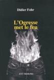 Didier Fohr - L'Ogresse met le feu.