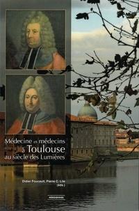 Didier Foucault et Pierre-C Lile - Médecine et médecins à Toulouse au siècle des Lumières.