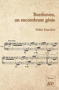 Didier Francfort - Beethoven, un encombrant génie.