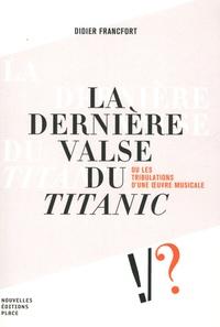 Didier Francfort - La dernière valse du Titanic - Ou les tribulations d'une oeuvre musicale.