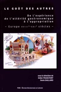 Didier Francfort et Denis Saillard - Le goût des autres - De l'expérience de l'altérité gastronomique à l'appropriation, Europe XVIIIe-XXIe siècles.