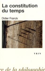 Didier Franck - La constitution du temps suivi de Le séjour du corps.