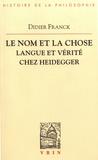 Didier Franck - Le nom et la chose - Langue et vérité chez Heidegger.