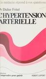 Didier Fritel et Henri Bernard - L'hypertension artérielle.