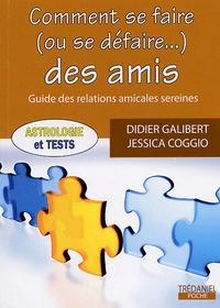 Didier Galibert et Jessica Coggio - Comment se faire (ou se défaire) des amis - Guide des relations amicales sereines.