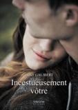 Didier Galibert - Incestueusement vôtre.