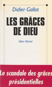 Didier Gallot - Les grâces de Dieu - Le scandale des grâces présidentielles.