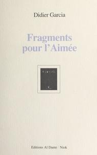 Didier Garcia - Fragments pour l'aimée.