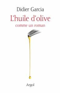 Didier Garcia - L'huile d'olive comme un roman.