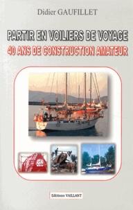 Partir en voiliers de voyage- 40 ans de construction amateur - Didier Gaufillet | Showmesound.org