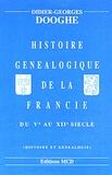 Didier-Georges Dooghe - Histoire généalogique de la France du Vème au XIIéme siècle.