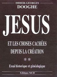 Didier-Georges Dooghe - Jésus et les choses cachées depuis la Création - Tome 2, Essai historique et généalogique.