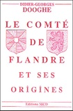 Didier-Georges Dooghe - Le comté de Flandre et ses origines.