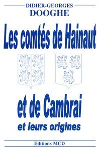 Didier-Georges Dooghe - Les comtés de Hainaut et de Cambrai et leurs origines.