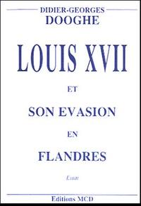 Didier-Georges Dooghe - Louis XVII et son évasion en Flandres.