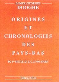 Didier-Georges Dooghe - Origines et chronologies des Pays-Bas - Du 1e siècle avant J-C à nos jours.