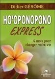 Didier Gérôme - Ho'oponopono express - 4 mots pour changer votre vie.