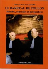 Didier Gestat de Garambé - Le barreau de Toulon - Histoire, souvenirs et perspectives.