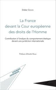 Didier Girard - La France devant la Cour européenne des droits de l'Homme - Contribution à l'analyse du comportement étatique devant une juridiction internationale.