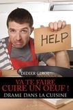 Didier Girol - Va te faire cuire un oeuf! - Drame dans la cuisine.