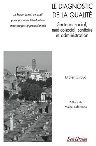Didier Giroud - Le diagnostic de la qualité - Secteurs social, médico-social, sanitaire et administration.