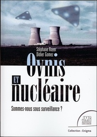 Didier Gomez et Stéphane Royer - Ovnis et nucléaire - Sommes-nous sous surveillance ?.