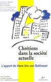 Didier Gonneaud et Philippe Charpentier de Beauvillé - Chrétiens dans la société actuelle : l'apport de Hans Urs von Balthasar - Actes du colloque du Centenaire de H.U. von Balthasar, 17-18 novembre 2005 à l'Université Catholique de Lyon.