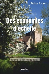 Didier Goret - Des économies d'échelle - Journal d'un maire rural.