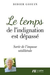 eBooks pour kindle gratuitement Le temps de l'indignation est dépassé  - Sortir de l'impasse néolibérale