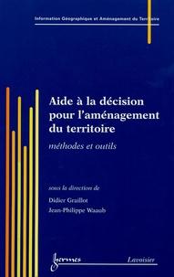 Didier Graillot et Jean-Philippe Waaub - Aide à la décision pour l'aménagement du territoire - Méthodes et outils.