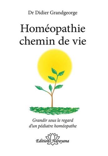 Didier Grandgeorge - Homéopathie chemin de vie - Grandir sous le regard d'un pédiatre homéopathe.