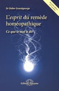 Didier Grandgeorge - L'esprit du remède homéopathique - Ce que le mal a dit.