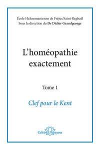 Didier Grandgeorge - L'homéopathie exactement - Tome 1, Clef pour le Kent.
