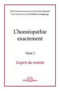 Didier Grandgeorge - L'homéopathie exactement - Tome 2, L'esprit du remède.