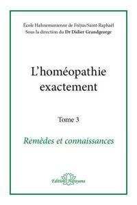 Didier Grandgeorge - L'homéopathie exactement - Tome 3, Remèdes et connaissance.
