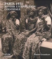 Didier Grandsart - Paris 1931 - Revoir l'exposition coloniale.