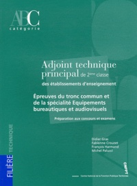 Didier Gras et Fabienne Crouzet - Adjoint technique principal de 2e classe des établissements d'enseignement - Epreuves du tronc commun et de la spécialité Equipements bureautiques et audiovisuels.