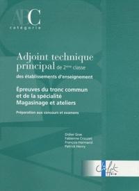 Didier Gras et Fabienne Crouzet - Adjoint technique principal de 2e classe des établissements d'enseignement - Epreuves de tronc commun et de la spécialité Magasinage et ateliers.