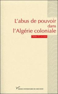 Didier Guignard - L'abus de pouvoir dans l'Algérie coloniale (1880-1914) - Visibilité et singularité.