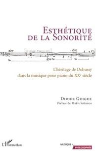 Didier Guigue - Esthétique de la Sonorité - L'héritage debussyte dans la musique pour piano du XXe siècle.