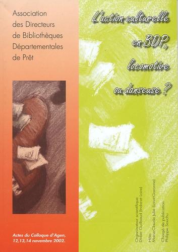 Didier Guilbaud - L'action culturelle en BDP, locomotive ou danseuse ? - Acte du colloque d'Agen, 12, 13, 14 novembre 2002.