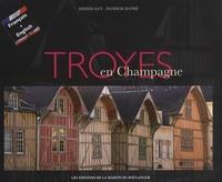 Didier Guy et Patrick Dupré - Troyes en Champagne - Edition bilingue français-anglais.