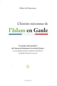 Didier Hamoneau - L'histoire méconnue de l'Islam en Gaule (VIIIe-Xe siècle) - La Gaule arabo-berbère de l'émirat de Narbonne à La Garde Freinet.