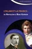Didier Hamoneau - L'Islam et la France - De Napoléon à René Guénon.