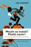 Didier Harpagès - Mourir au travail ? Plutôt crever ! - Ce qu'est le travail et ce qu'il pourrait être.